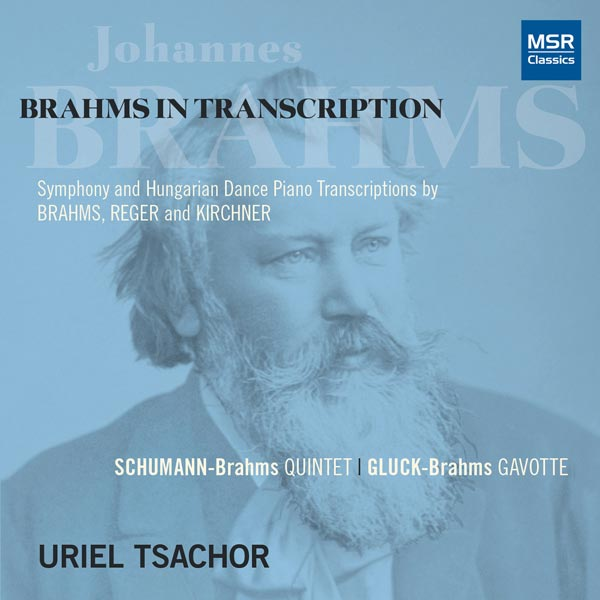 Brahms In Transcription: Symphony And Hungarian Dance Piano Transcriptions By Brahms, Reger and Kirchner